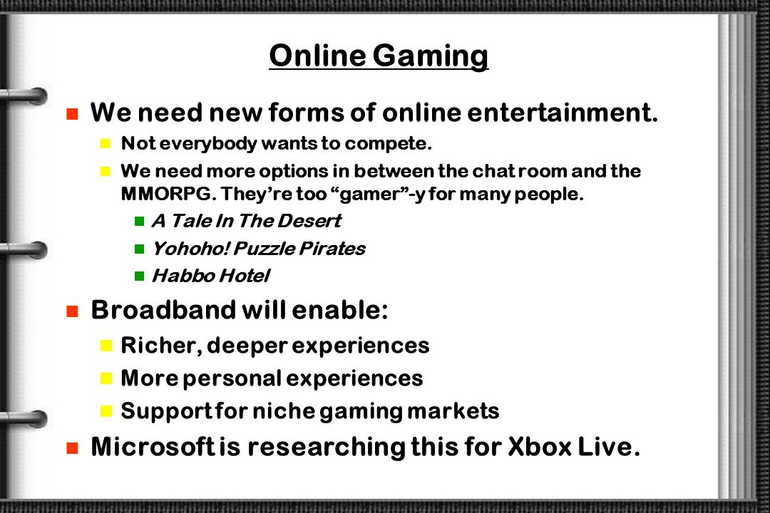 Online Gaming We need new forms of online entertainment.
