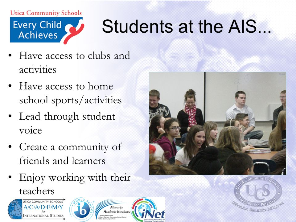 Students at the AIS... Have access to clubs and activities