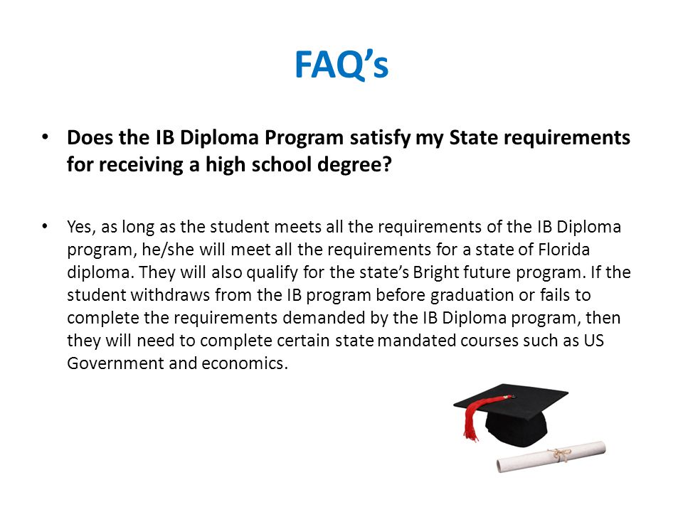 FAQ's Does the IB Diploma Program satisfy my State requirements for receiving a high school degree
