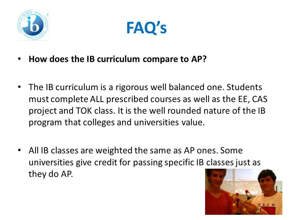 FAQ's How does the IB curriculum compare to AP