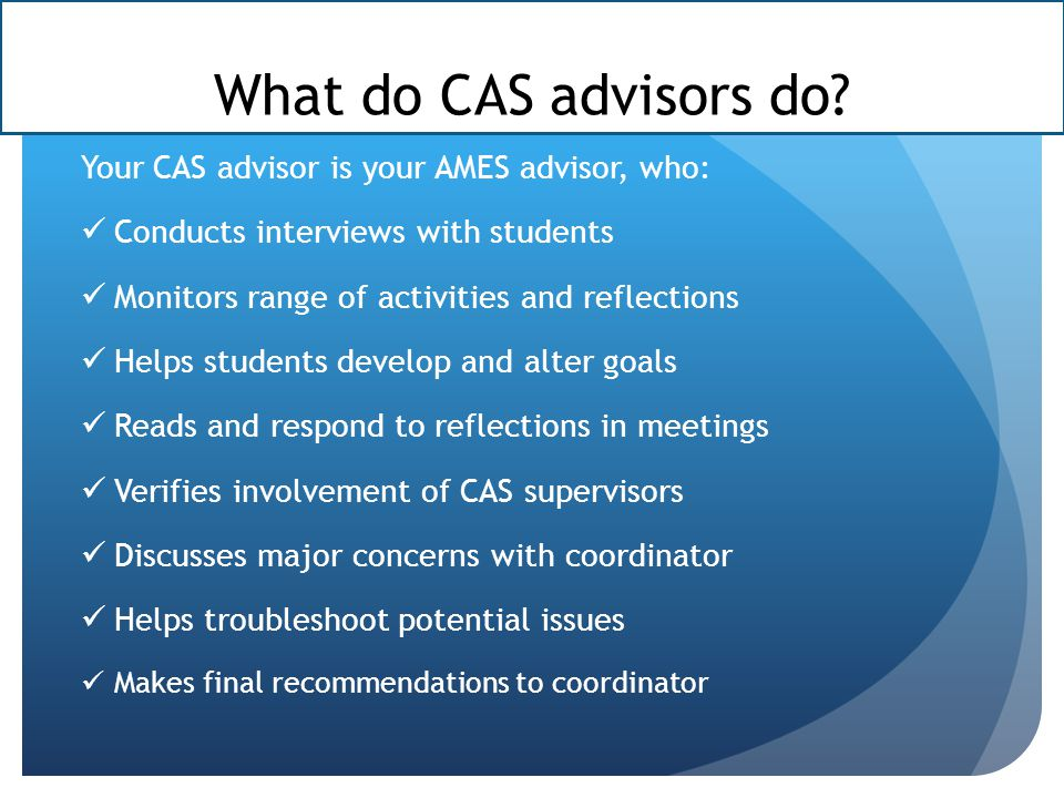 What do CAS advisors do Your CAS advisor is your AMES advisor, who:
