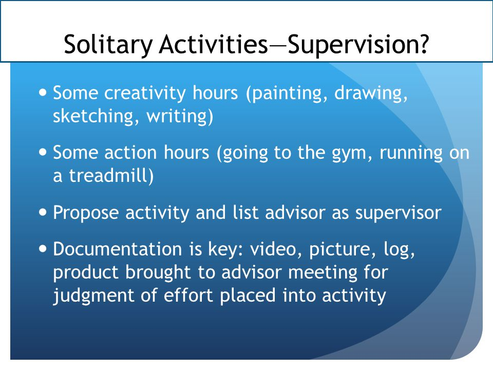 Solitary Activities—Supervision