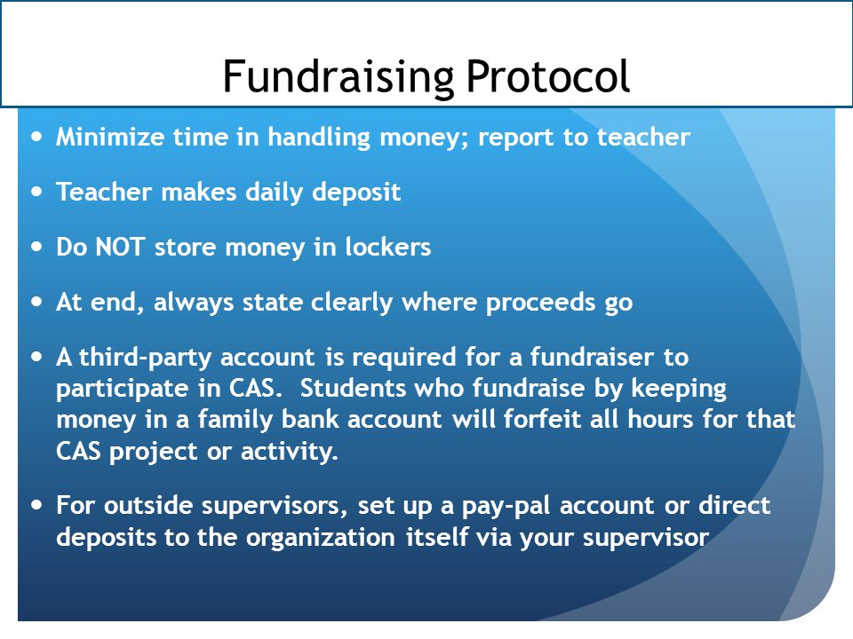 Fundraising Protocol Minimize time in handling money; report to teacher. Teacher makes daily deposit.