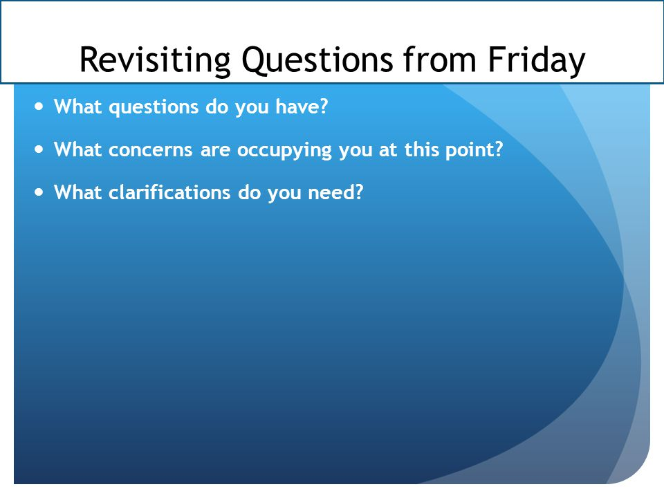 Revisiting Questions from Friday