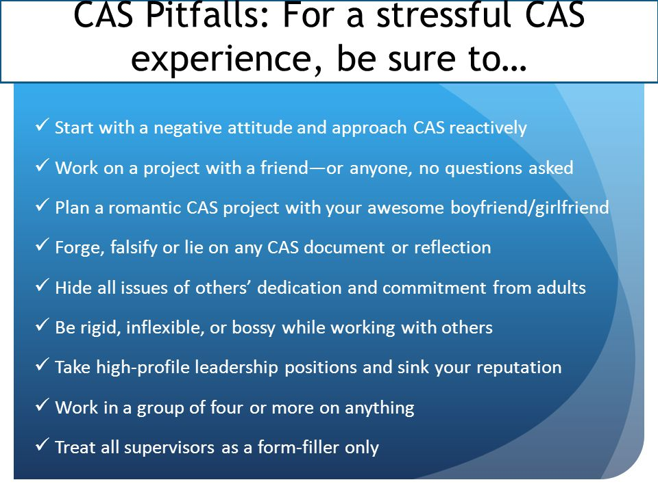 CAS Pitfalls: For a stressful CAS experience, be sure to…