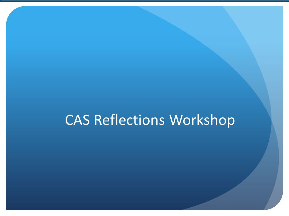 CAS Reflections Workshop