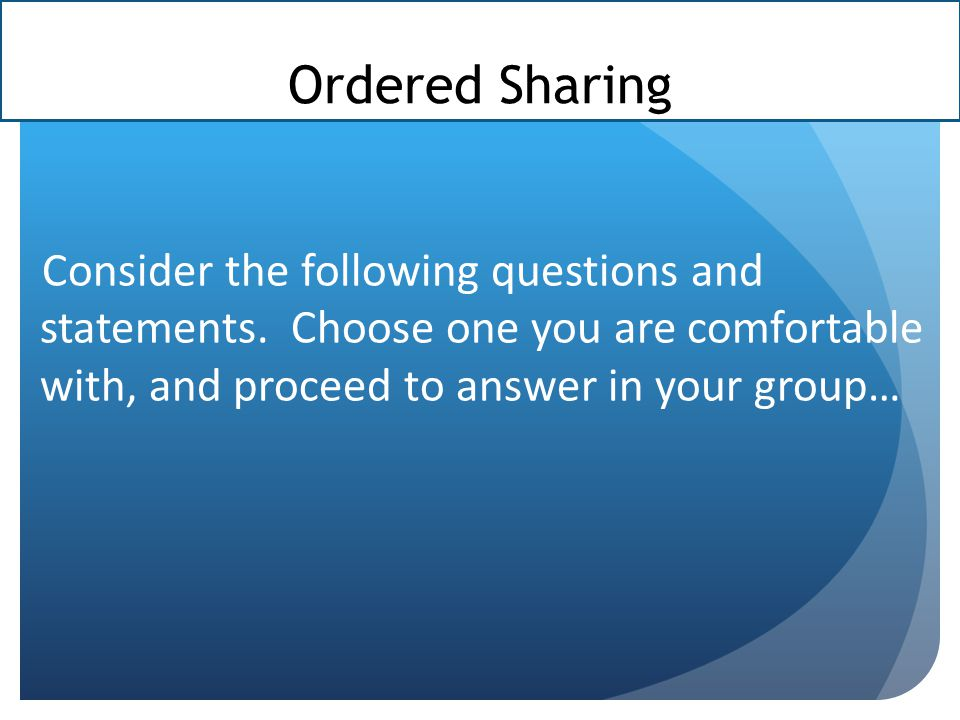 Ordered Sharing Consider the following questions and statements.