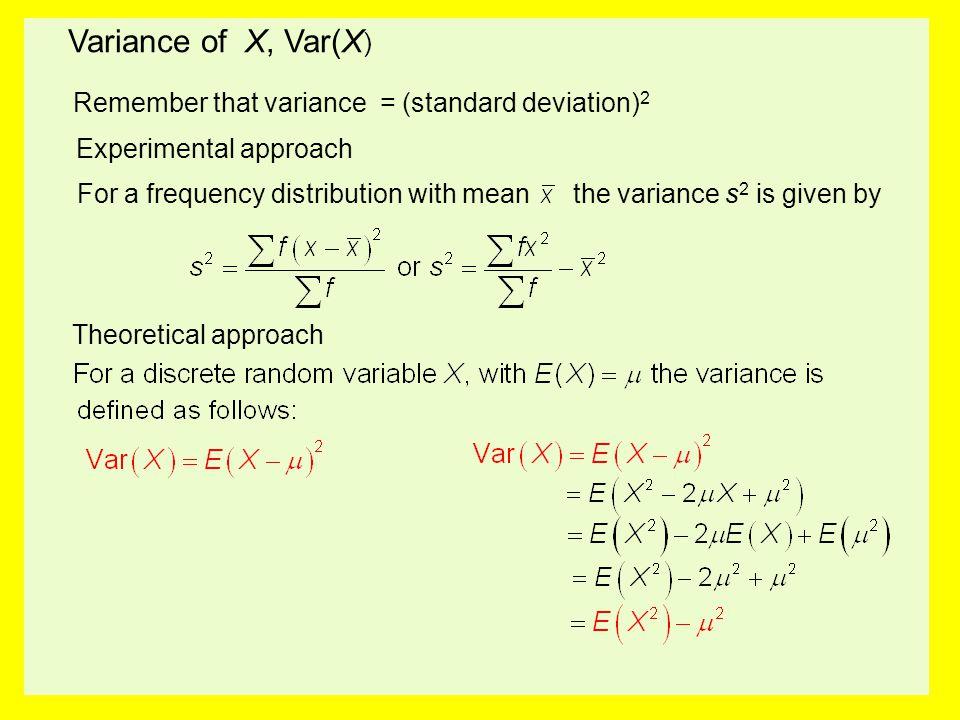 Variance of X, Var(X) Remember that variance = (standard deviation)2