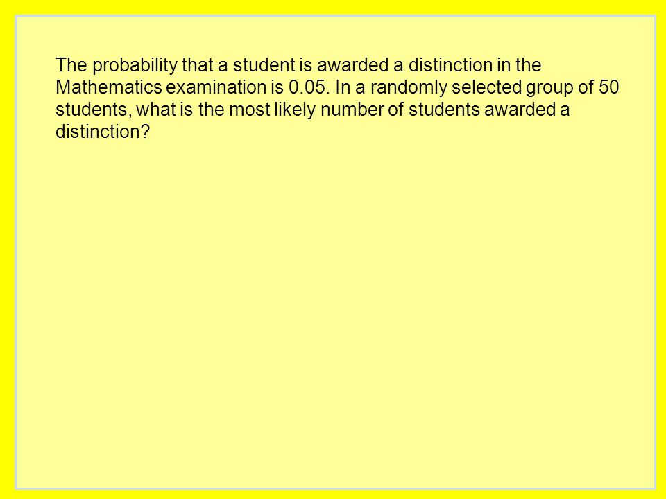 The probability that a student is awarded a distinction in the Mathematics examination is 0.05.
