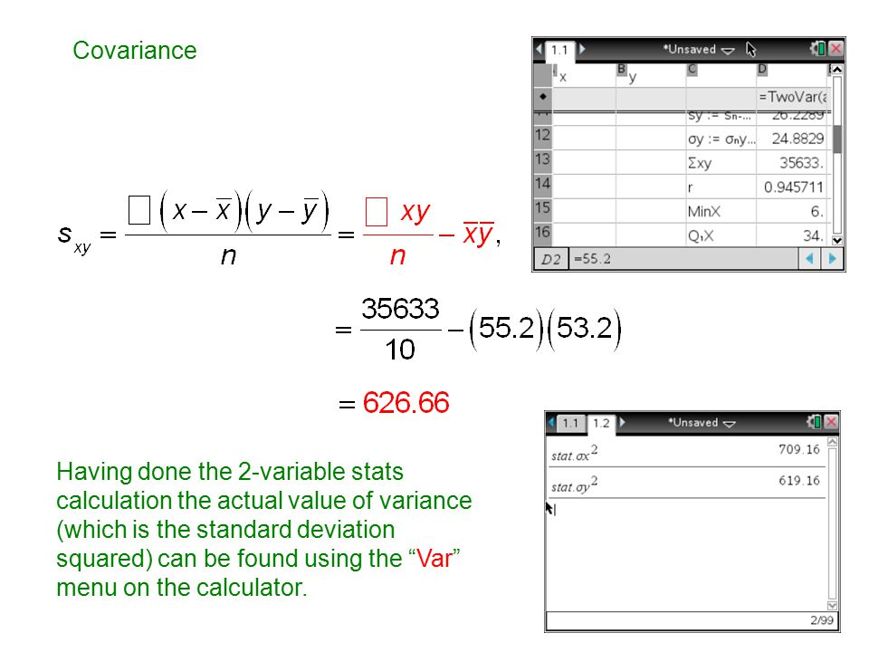 Covariance Having done the 2-variable stats. calculation the actual value of variance. (which is the standard deviation.