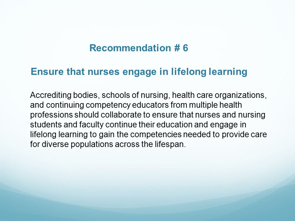 Recommendation # 6 Ensure that nurses engage in lifelong learning