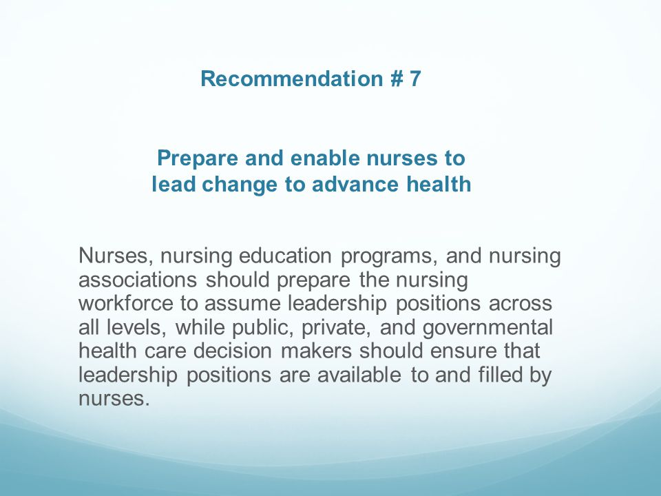 Recommendation # 7 Prepare and enable nurses to lead change to advance health