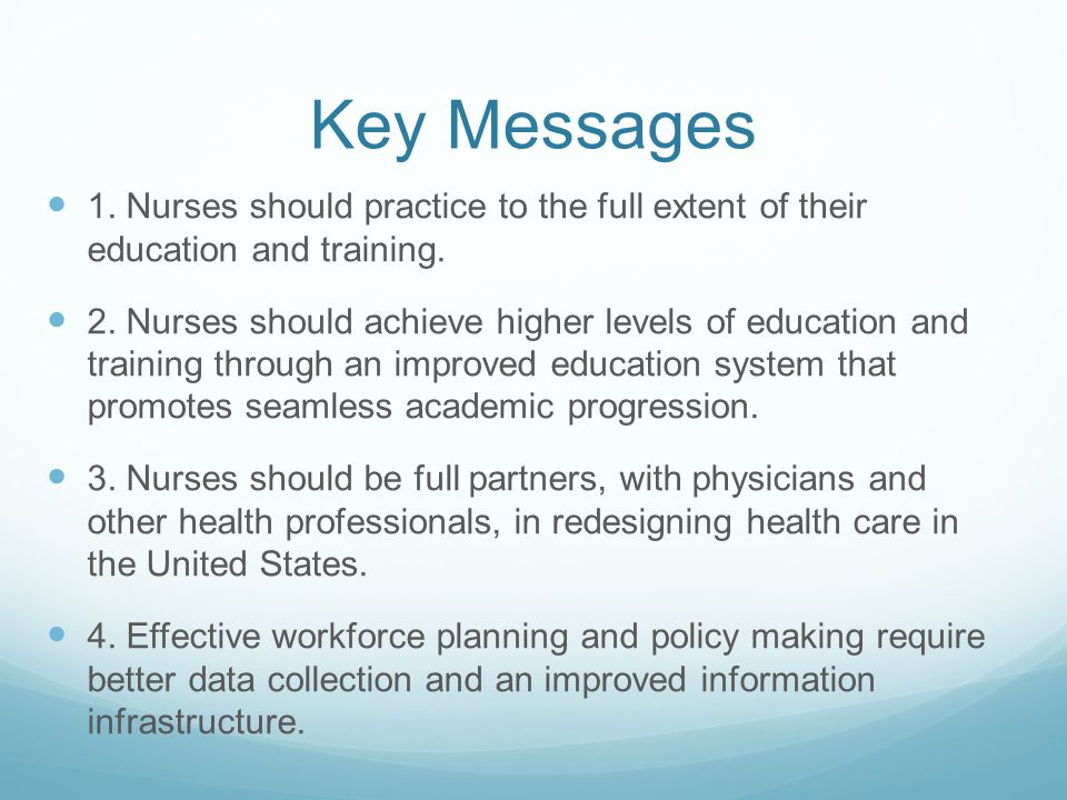 Key Messages 1. Nurses should practice to the full extent of their education and training.