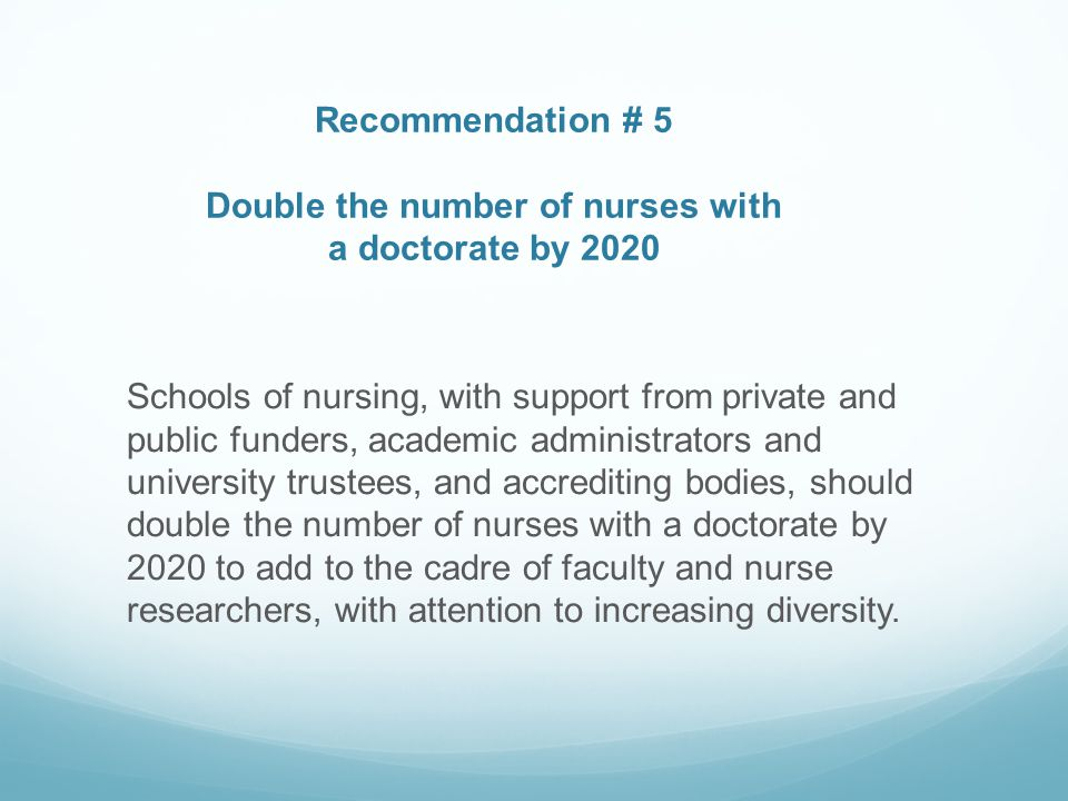 Recommendation # 5 Double the number of nurses with a doctorate by 2020