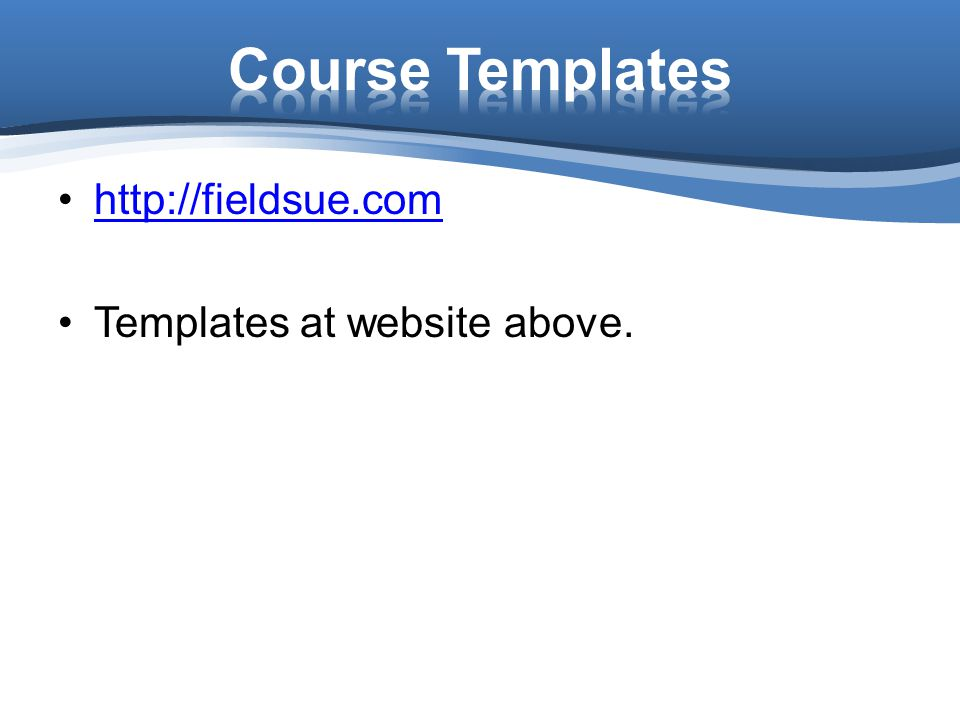 Course Templates http://fieldsue.com Templates at website above.