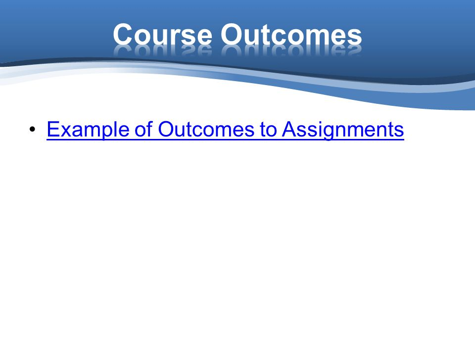 Course Outcomes Example of Outcomes to Assignments