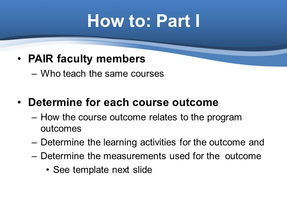 How to: Part I PAIR faculty members Determine for each course outcome