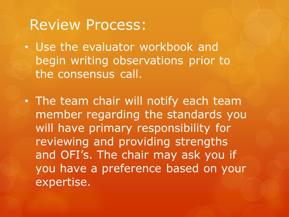 Review Process: Use the evaluator workbook and begin writing observations prior to the consensus call.