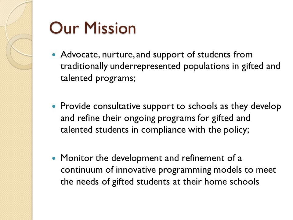 Our Mission Advocate, nurture, and support of students from traditionally underrepresented populations in gifted and talented programs;