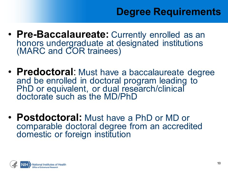 Degree Requirements Pre-Baccalaureate: Currently enrolled as an honors undergraduate at designated institutions (MARC and COR trainees)