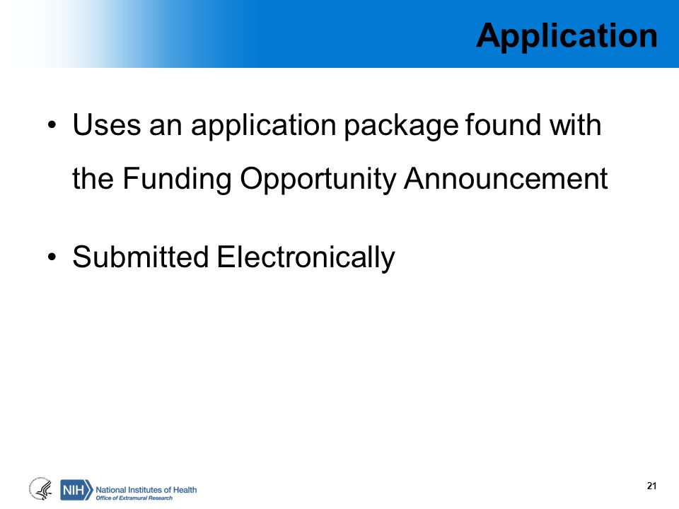 Application Uses an application package found with the Funding Opportunity Announcement.