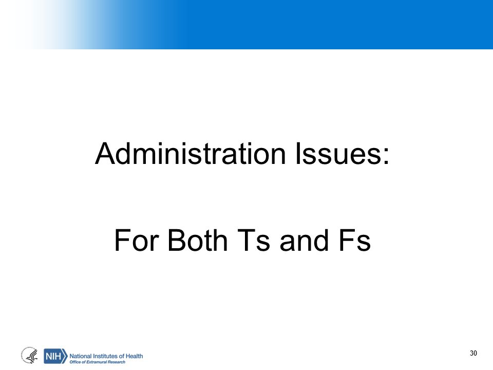 Administration Issues: For Both Ts and Fs