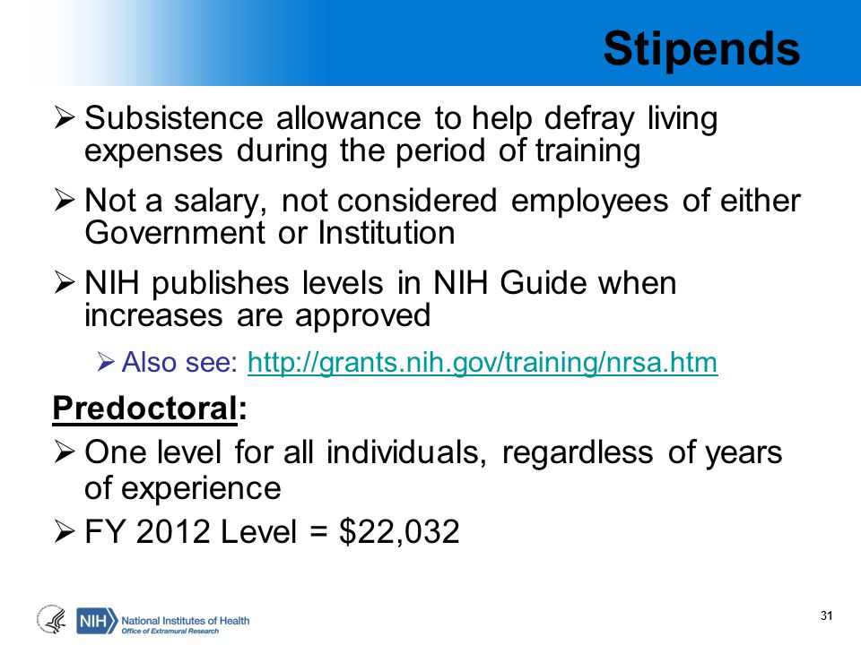 Stipends Subsistence allowance to help defray living expenses during the period of training.