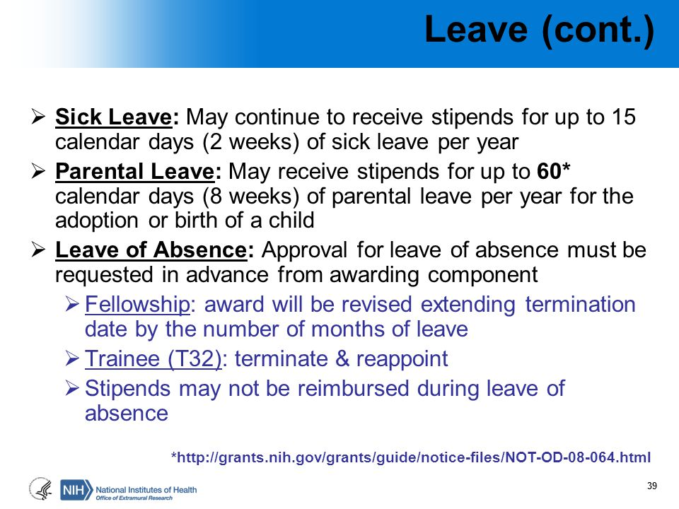 Leave (cont.) Sick Leave: May continue to receive stipends for up to 15 calendar days (2 weeks) of sick leave per year.