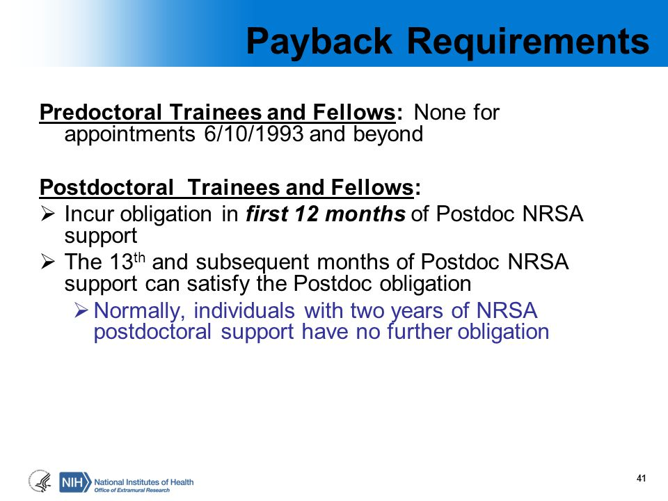 Payback Requirements Predoctoral Trainees and Fellows: None for appointments 6/10/1993 and beyond.