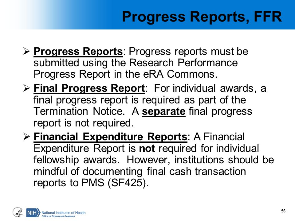 Progress Reports, FFR Progress Reports: Progress reports must be submitted using the Research Performance Progress Report in the eRA Commons.