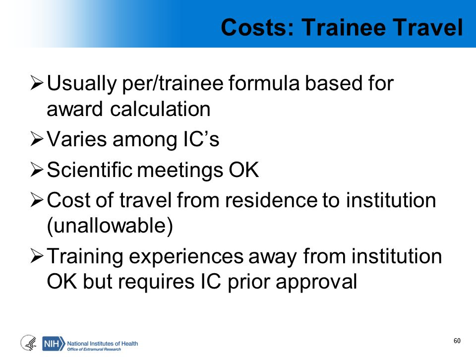 Costs: Trainee Travel Usually per/trainee formula based for award calculation. Varies among IC's. Scientific meetings OK.