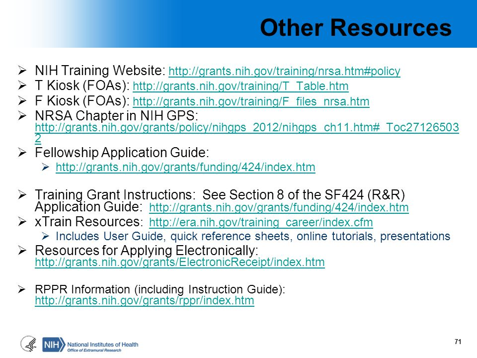 Other Resources NIH Training Website: http://grants.nih.gov/training/nrsa.htm#policy. T Kiosk (FOAs): http://grants.nih.gov/training/T_Table.htm.