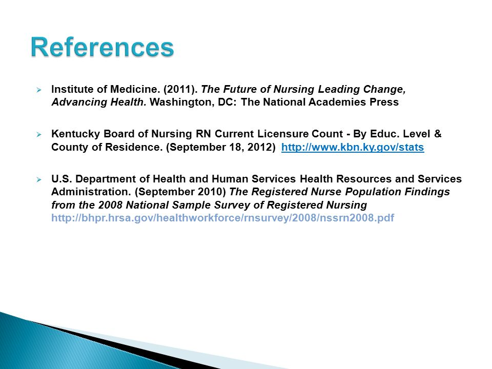 References Institute of Medicine. (2011). The Future of Nursing Leading Change, Advancing Health. Washington, DC: The National Academies Press.