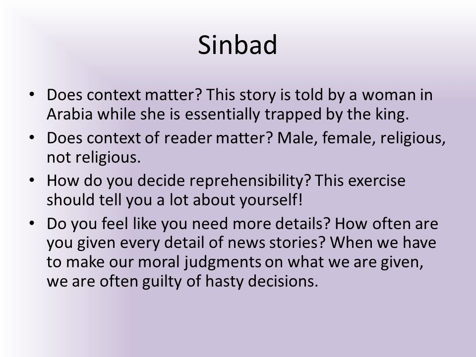 Sinbad Does context matter This story is told by a woman in Arabia while she is essentially trapped by the king.