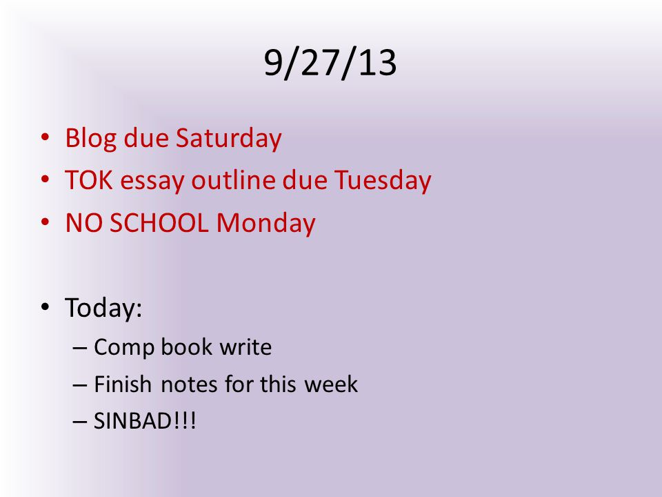 9/27/13 Blog due Saturday TOK essay outline due Tuesday