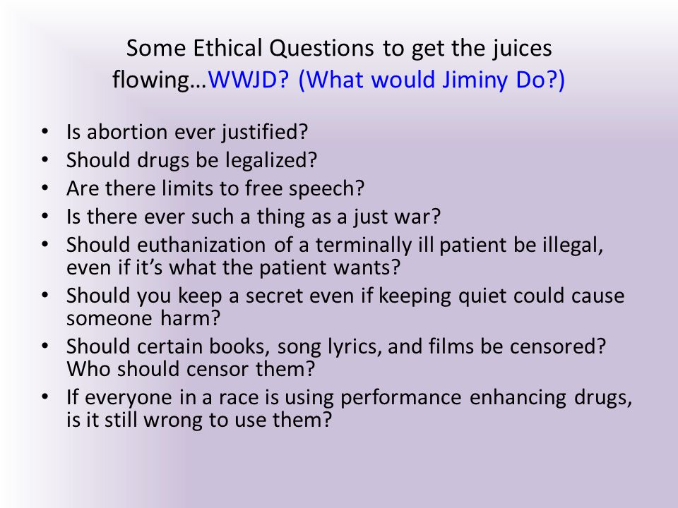 Some Ethical Questions to get the juices flowing…WWJD