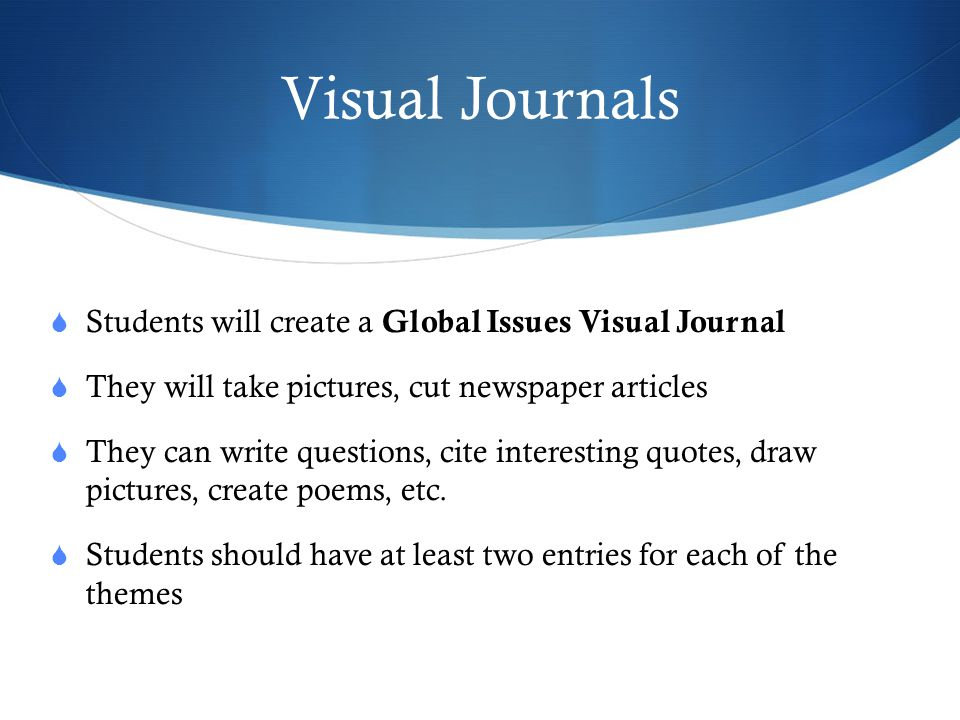Visual Journals Students will create a Global Issues Visual Journal