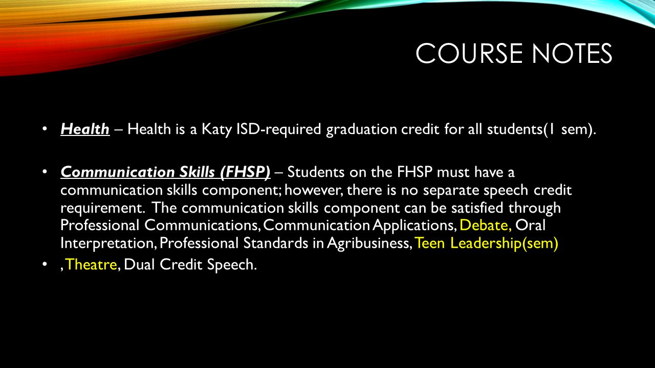 Course notes Health – Health is a Katy ISD-required graduation credit for all students(1 sem).