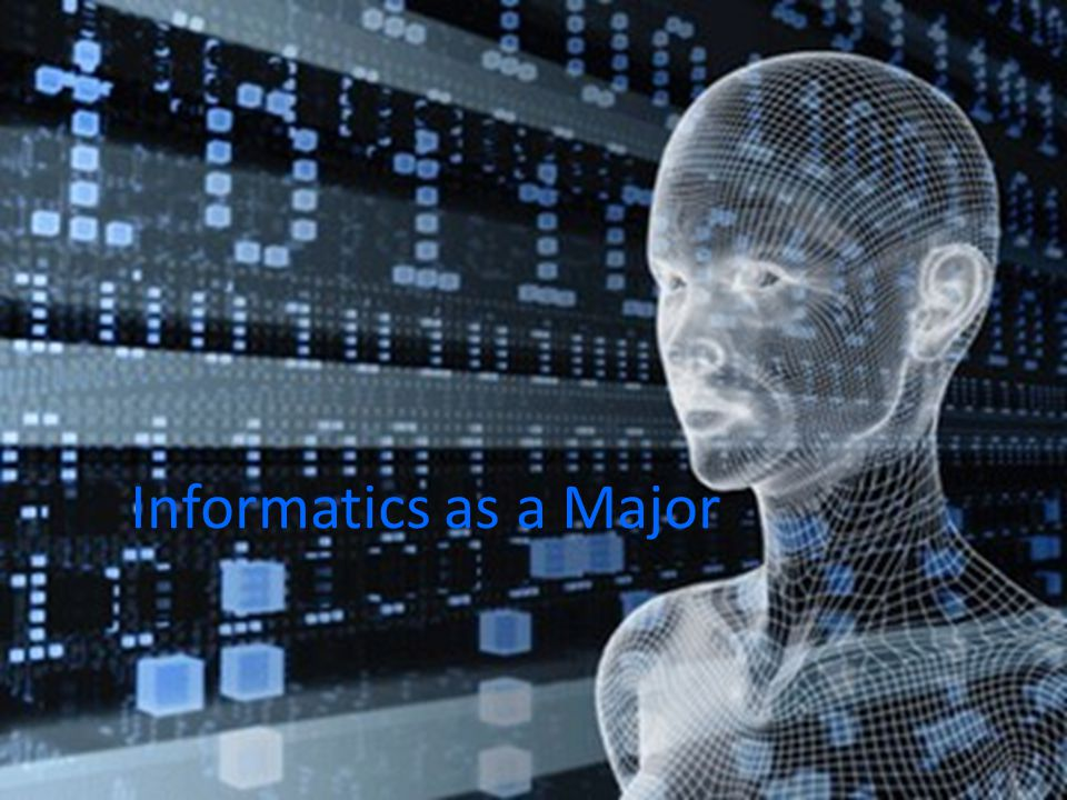 Informatics as a Major