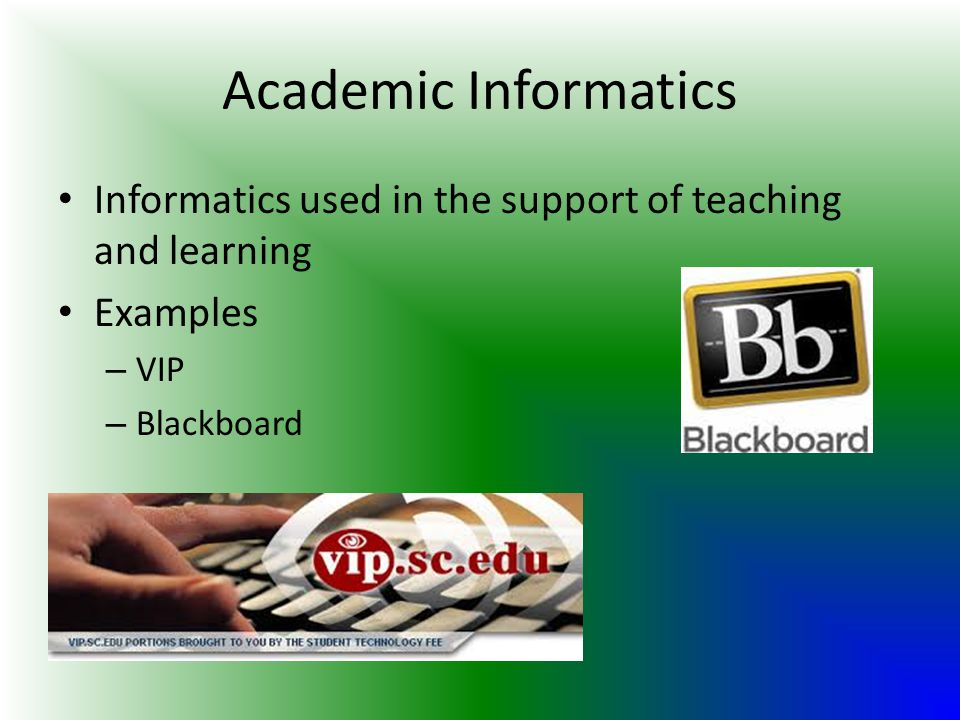 Academic Informatics Informatics used in the support of teaching and learning.
