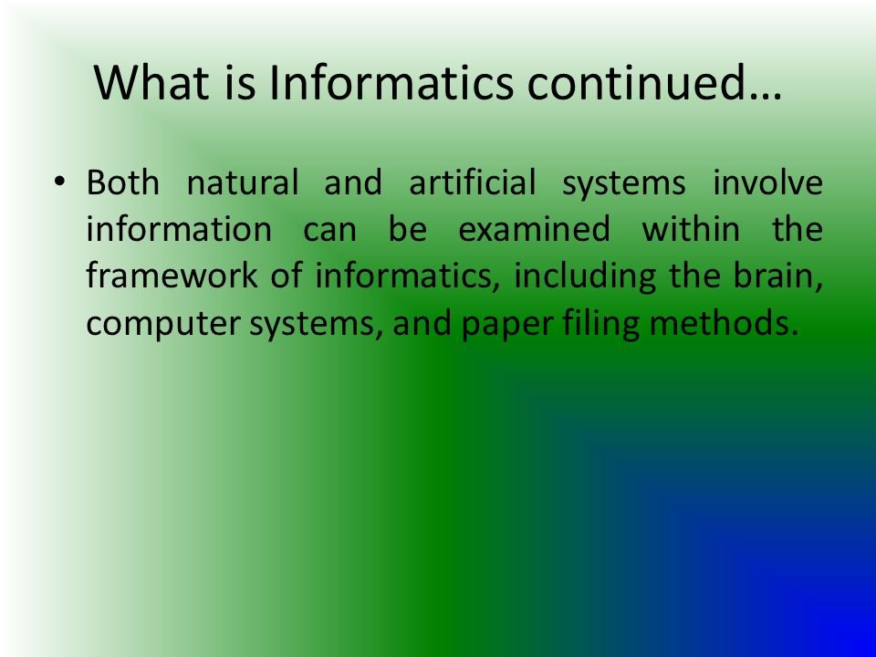 What is Informatics continued…