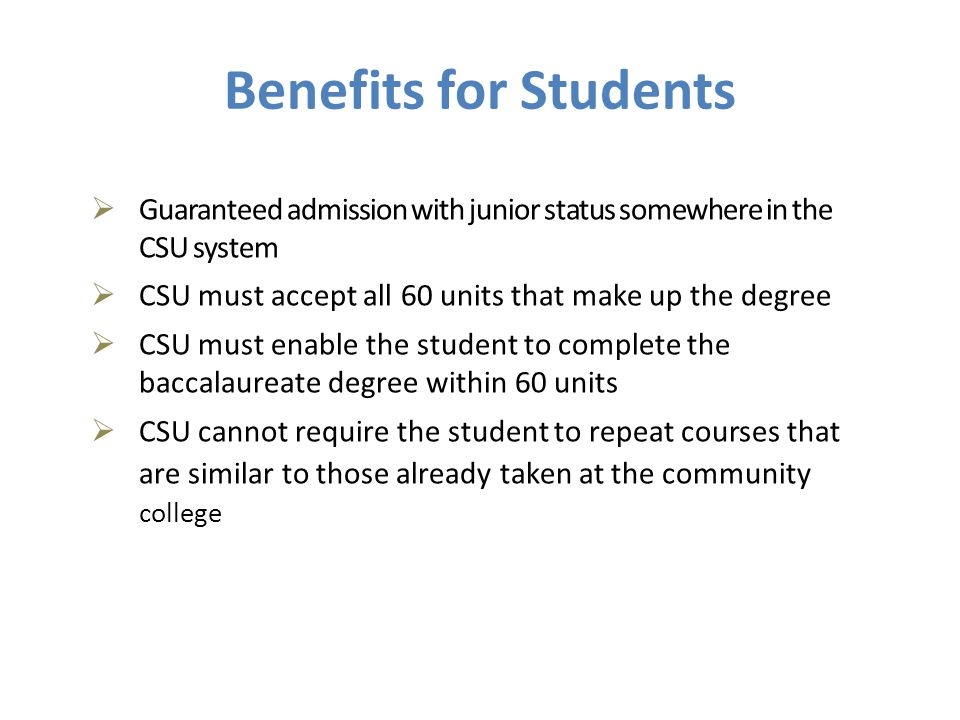 1440 Oct 2010 4/12/2017. Benefits for Students. Guaranteed admission with junior status somewhere in the CSU system.