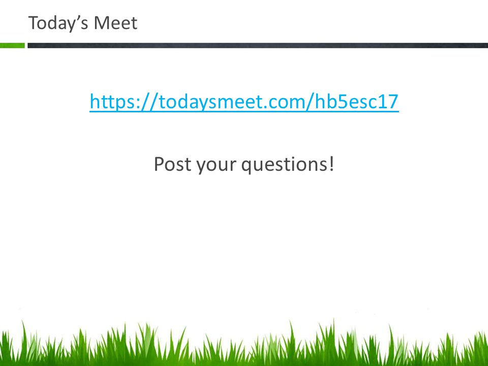 https://todaysmeet.com/hb5esc17 Post your questions!