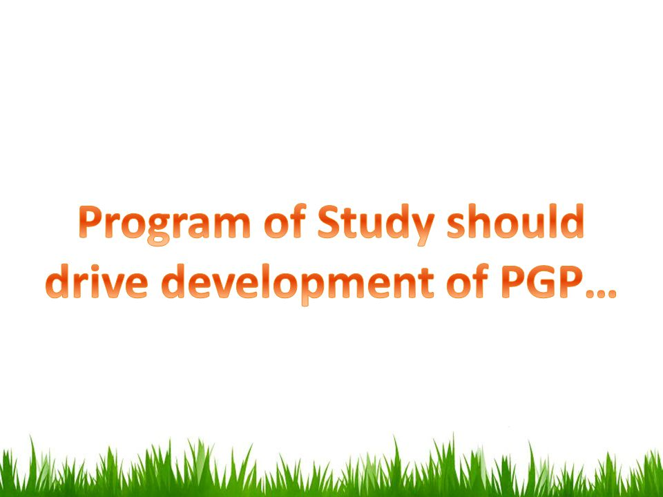 Program of Study should drive development of PGP…