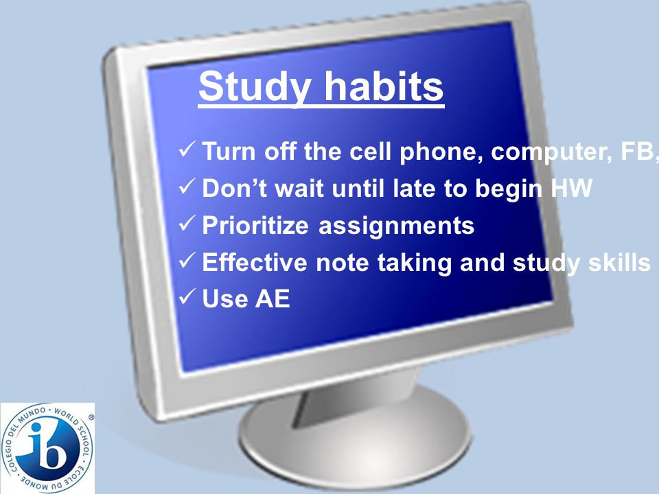 Study habits Turn off the cell phone, computer, FB, TV