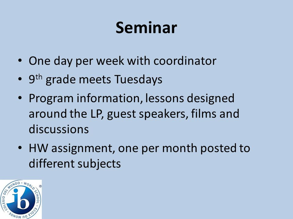 Seminar One day per week with coordinator 9th grade meets Tuesdays