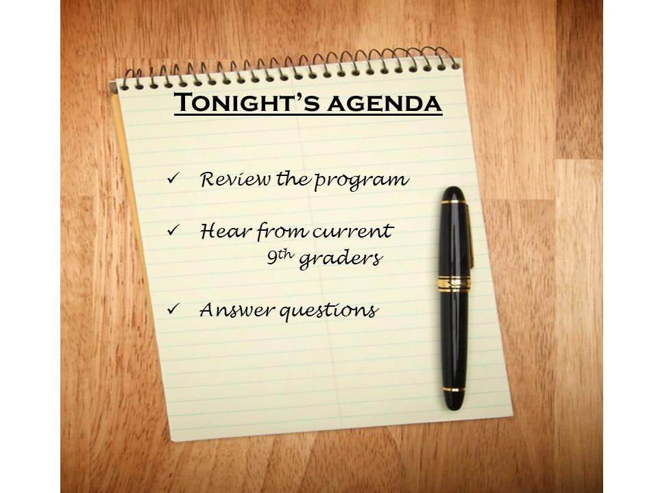 Tonight's agenda Review the program Hear from current 9th graders
