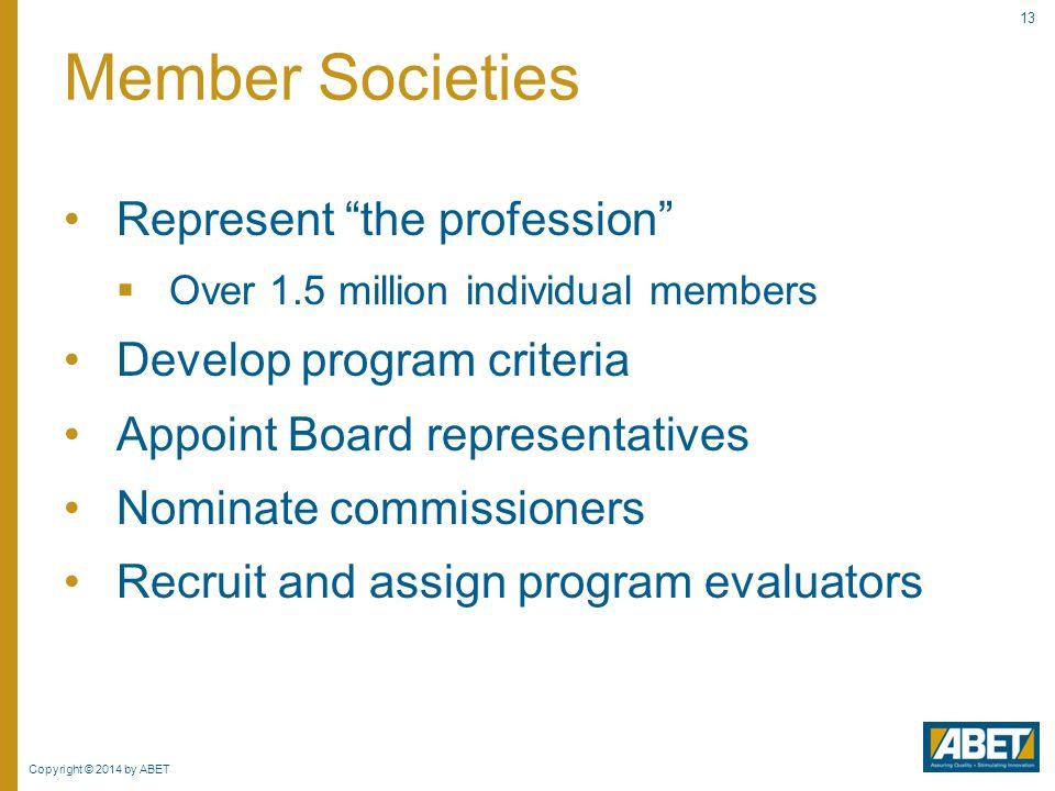 Member Societies Represent the profession Develop program criteria