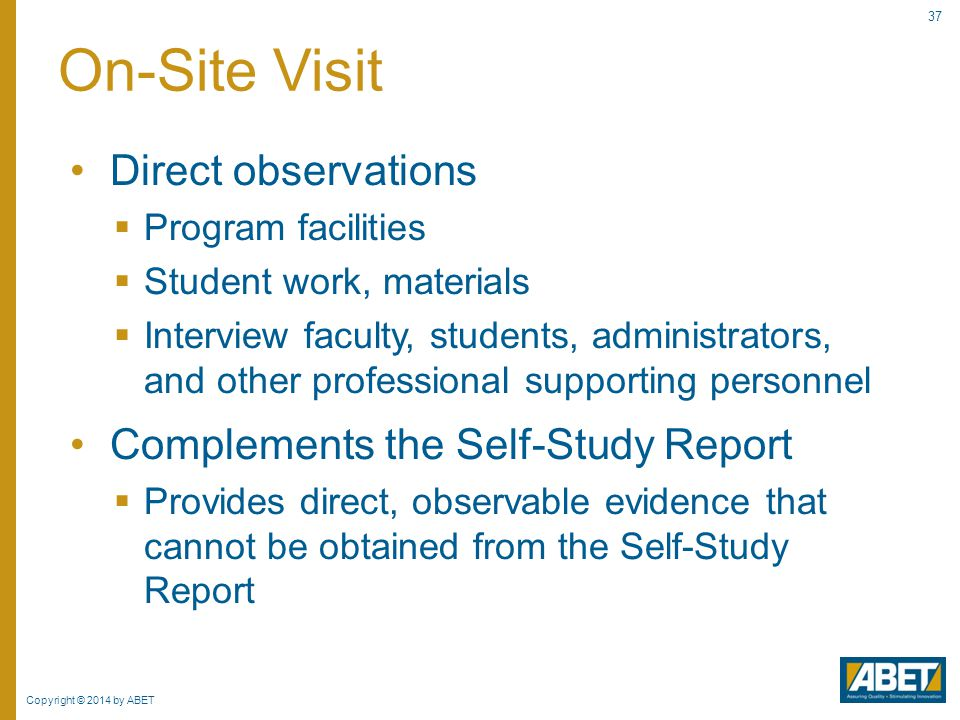 On-Site Visit Direct observations Complements the Self-Study Report