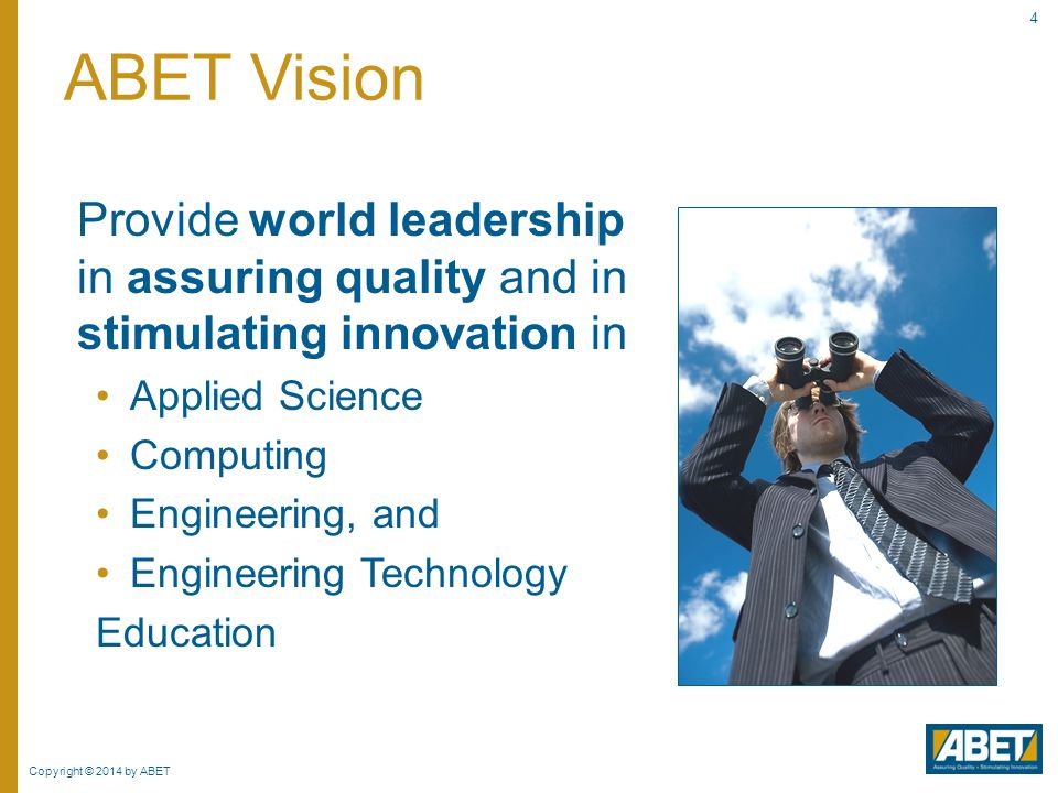 ABET Vision Provide world leadership in assuring quality and in stimulating innovation in. Applied Science.